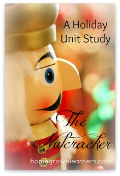 Nutcracker Unit Study - Homegrown Learners