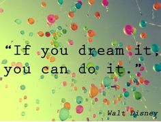 """""""If you can dream it you can do it"""". -Walt Disney"""