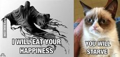 I will eat your happiness. You will Starve.