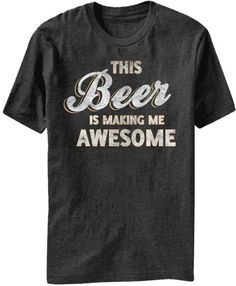 Beer Is Making Me Awesome Mens Tee