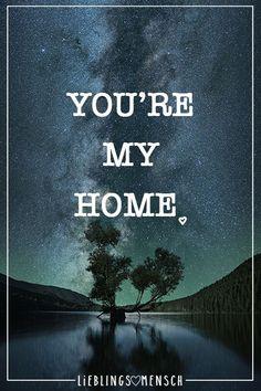 Visual Statements®️ You're my Home. Sprüche / Zitate / Quotes / Leben / Freundschaft / Beziehung / Liebe / Familie / tiefgründig / lustig / schön / nachdenken