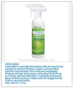 Fresh Wash is specially formulated with all-natural fruit extracts to remove fertilizers, waxes, soil and other harmful contaminants from fruits and vegetables. Produce will stay fresh longer, extending shelf life up to 3 times. Safe and effective, it maintains aroma and flavor of fresh produce. Follow with the Veggie & Fruit Cloth to dry and polish. $24.99