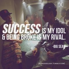 Success is my idol & being broke is my rival - Big Sean Big Sean Quotes, Tumblr Quotes, Me Quotes, Being Broke, Rapper Quotes, Positive Words, Home Based Business, How To Get Money, Music Quotes