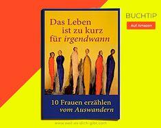 Buchtip: Das Leben ist zu kurz für irgendwann! 10 Frauen erzählen vom Auswandern Author, Lifes Too Short, One Day, Reading, Mind Games, True Stories, New Start