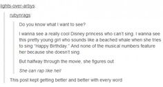 Hahahahaha!!actually in brave, Merida never sits down and sings. There is songs but it's just background music