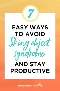 7 Easy Ways Avoid Shiny Object Syndrome and Stay on Track Business Branding, Business Tips, Online Business, Time Management Tips, Blog Writing, Career Advice, Blogging For Beginners, Starting A Business, How To Start A Blog