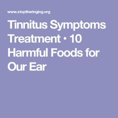 Tinnitus Symptoms Treatment • 10 Harmful Foods for Our Ear