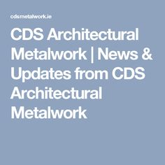 CDS Architectural Metalwork | News & Updates from CDS Architectural Metalwork