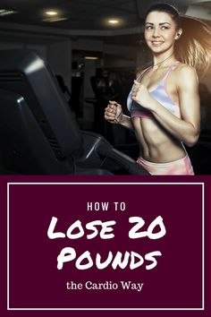 How to Lose 20 Pounds \u2013 the Cardio Way #weightloss
