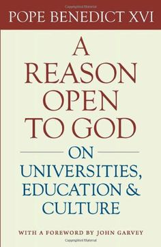 A Reason Open to God: On Universities, Education, and Culture by Pope Benedict XVI