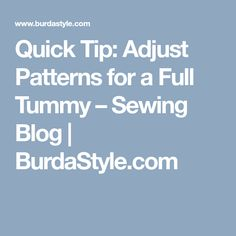 Quick Tip: Adjust Patterns for a Full Tummy – Sewing Blog     BurdaStyle.com