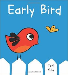 Early Bird by Toni Yuly. Ms. Clara read this book on 11/10/15.