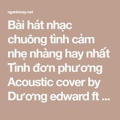 Bài hát nhạc chuông tình cảm nhẹ nhàng hay nhất Tình đơn phương Acoustic cover by Dương edward ft Tùng Acoustic. Tải nhạc chuông Tình đơn phương Dương edwar