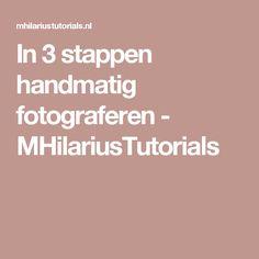In 3 stappen handmatig fotograferen - MHilariusTutorials