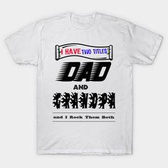 I Have Two Titles Dad and grandpaand I Rock Them Both - I Have Two Titles Dad And Grandpa - T-Shirt   TeePublic Shirt Designs, Dads, Suits, Mens Tops, T Shirt, Rock, Fashion, Supreme T Shirt, Moda