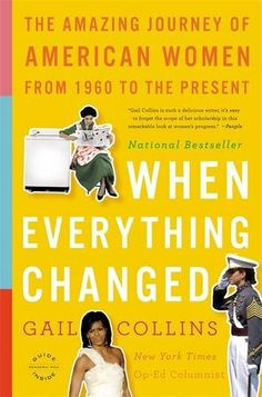 When Everything Changed: The Amazing Journey of American Women from 1960 to the Present by Gail Collins #Books #Women_In_History #Gender_Studies