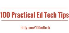 100 Practical Ed Tech Tips Videos