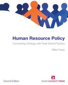 Human Resource Policy  Contemporary thought in HRM focuses very much on HR strategy, but neglects the policy function as the vital link between strategy and practice. The aim of this book is to provide students and practitioners with a conceptual framework and practical guidelines to establish and maintain an effective HR policy function.   http://www.eurospanbookstore.com/