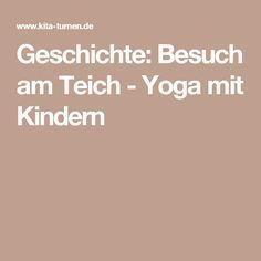 Geschichte: Besuch am Teich – Yoga mit Kindern History: visit to the pond – yoga with children Yoga For Kids, 4 Kids, Children, Yoga History, Coaching, Pinterest Website, Baby Massage, Qigong, True Words