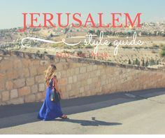 Where + Wear: Jerusalem, Israel. Inspiration for where to dine, highlights and what to wear in the Middle East.