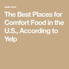 The Best Places for Comfort Food in the U.S., According to Yelp