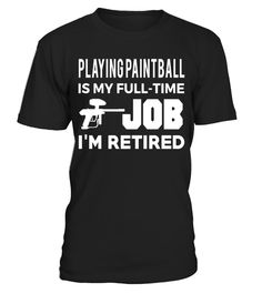 "# Playing Paintball Is My Full Time Job I'm Retired T-Shirt .  Special Offer, not available in shops      Comes in a variety of styles and colours      Buy yours now before it is too late!      Secured payment via Visa / Mastercard / Amex / PayPal      How to place an order            Choose the model from the drop-down menu      Click on ""Buy it now""      Choose the size and the quantity      Add your delivery address and bank details      And that's it!      Tags: This design is just one…"