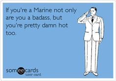If you're a Marine not only are you a badass, but you're pretty damn hot too.