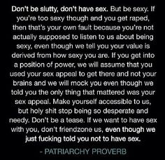 Exactly this. Don't be slutty, but be sexy. It's your own responsibility. Don't tease or act like a wanker or a pathetic person.