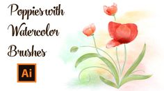 How to Draw Poppies with Watercolor Brushes in Adobe Illustrator