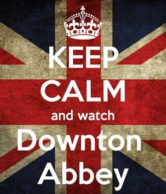 Quotes From Downton Abbey   Keep-calm-and-watch-downton-abbey   quotes quotes quotes