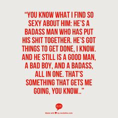 """""""and he still is a good man, a bad boy, and a badass, all in one. That's something that get's me going, you know"""""""