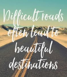 Travel Quote - Difficult roads often lead to beautiful destinations. Choose your next destination. Best Positive Quotes, Inspirational Quotes, Favorite Quotes, Best Quotes, Road Quotes, Uplifting Thoughts, Moving To California, Life Changing Quotes, Word Of Advice