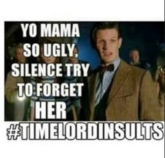 Wow #timelordinsults