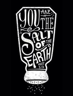 You are the salt of the earth.