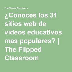 ¿Conoces los 31 sitios web de vídeos educativos mas populares? | The Flipped Classroom
