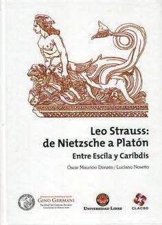 Óscar Mauricio Donato. Luciano Nosetto. (Autores) / Leo Strauss: de Nietzsche a Platón. Entre Escila y Caribdis
