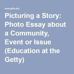 Picturing a Story: Photo Essay about a Community, Event or Issue (Education at the Getty)