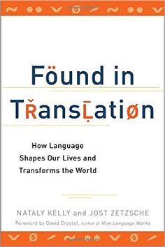 Found in Translation: How Language Shapes Our Lives and Transforms the World: Amazon.de: Nataly Kelly, Jost Zetzsche: Fremdsprachige Bücher