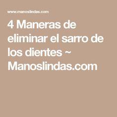 4 Maneras de eliminar el sarro de los dientes ~                     Manoslindas.com