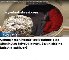 Çamaşır makinenize alüminyum folyo koyun bakın ne kolaylık sağlıyor