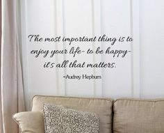 The most important thing is to enjoy your life- to be happy- it's all that matters. Audrey Hepburn Vinyl wall art Inspirational quotes and saying home decor decal sticker steamss Newsee Decals,http://www.amazon.com/dp/B009Z51CSK/ref=cm_sw_r_pi_dp_X.zotb0EP8HB500J