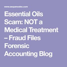 Essential Oils Scam: NOT a Medical Treatment – Fraud Files Forensic Accounting Blog