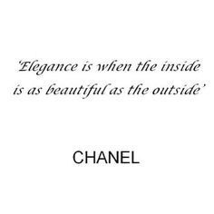 TOP ELEGANCE quotes and sayings by famous authors like Coco Chanel : Elegance is when the inside is as beautiful as the outside. Motivational Quotes For Women, Great Quotes, Quotes To Live By, Positive Quotes, Me Quotes, Inspirational Quotes, Diva Quotes, Qoutes, Elegance Quotes