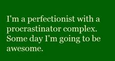 perfectionist with a procrastinator complex