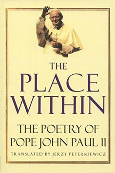 The Place Within: The Poetry of Pope John Paul II by Karol Woytila http://www.amazon.com/dp/0679760644/ref=cm_sw_r_pi_dp_XpCdvb0A26Q9Z
