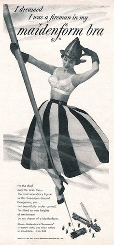 50's ad. I'm fascinated that such a conservative time period has firemen looking up her dress.