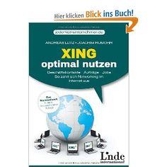 Xing optimal nutzen: Geschäftskontakte - Aufträge - Jobs. So zahlt sich Networking im Internet aus #book #xing