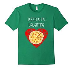 Amazon.com: Pizza Is My Vallentine T-Shirt Valentine's Day and Food: Clothing