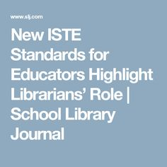New ISTE Standards for Educators Highlight Librarians' Role School Library Lessons, Library Lesson Plans, School Libraries, Library Ideas, School Tool, I School, Teacher Librarian, Digital Literacy, Media Specialist