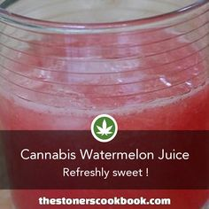Cannabis Watermelon Juice from the The Stoner's Cookbook (http://www.thestonerscookbook.com/recipe/cannabis-watermelon-juice)